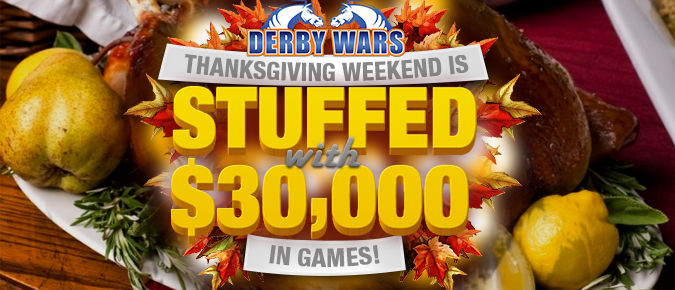 DerbyWars $30,000 Thanksgiving Weekend